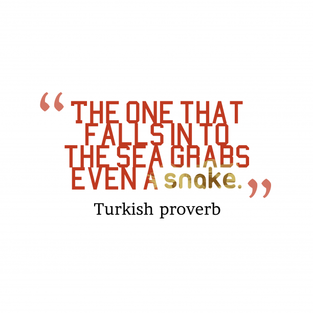 Turkish proverb 's quote about . The one that falls in…