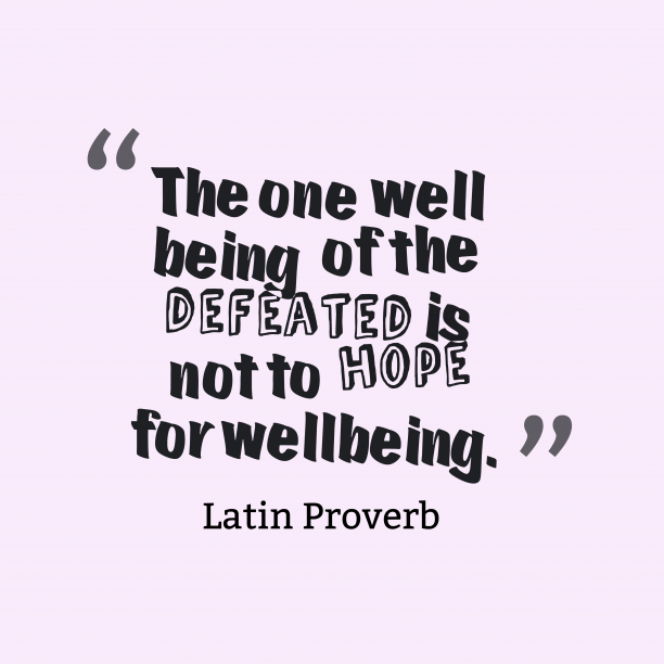 Latin Wisdom 's quote about . The one well being of…