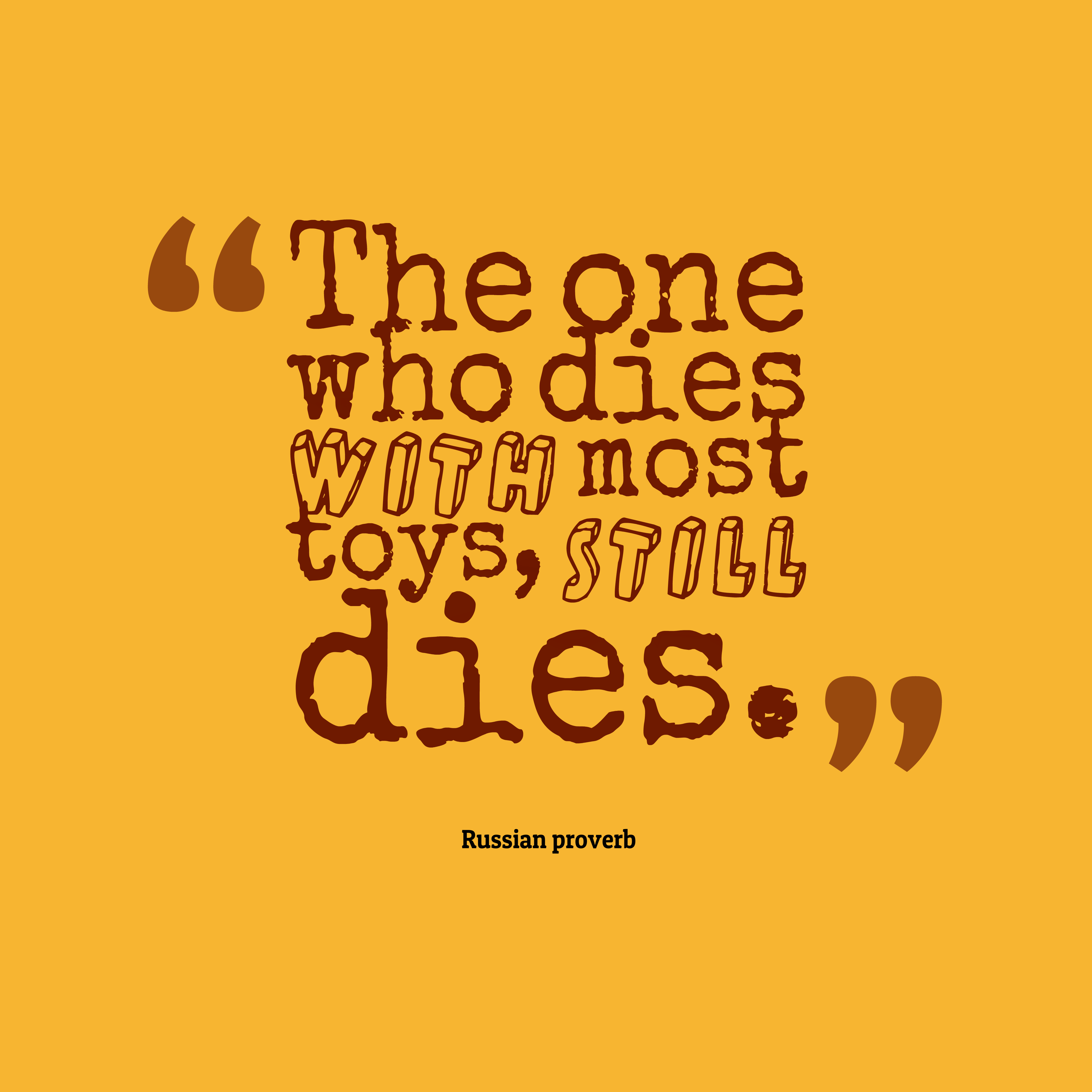 Quotes image of The one who dies with most toys, still dies.