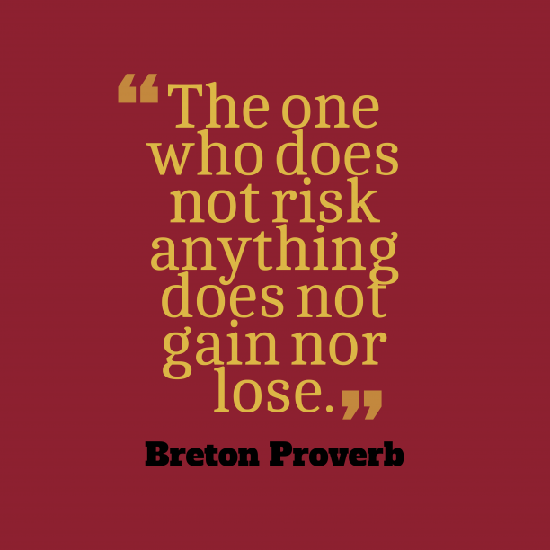 Breton wisdom about risk.