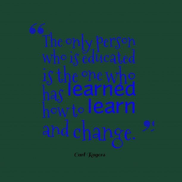 Carl Rogers 's quote about educated. The only person who is…