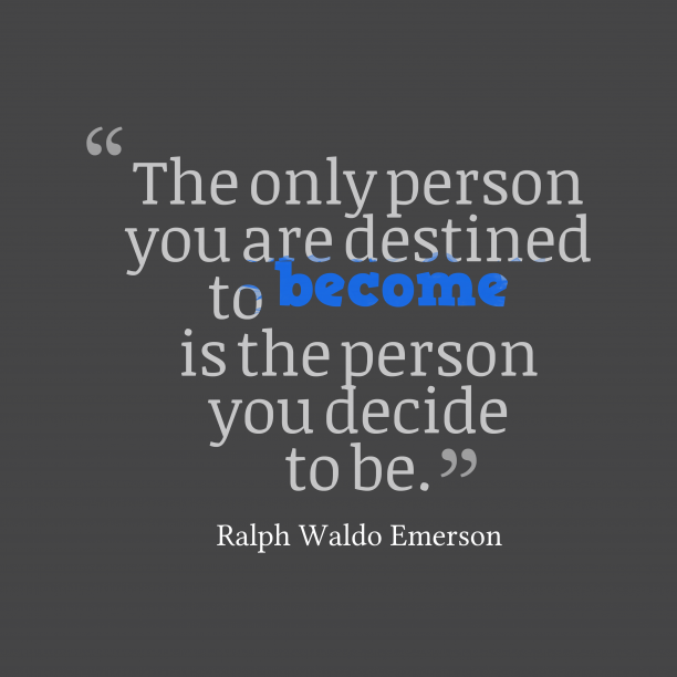 Ralph Waldo Emerson 's quote about destined. The only person you are…