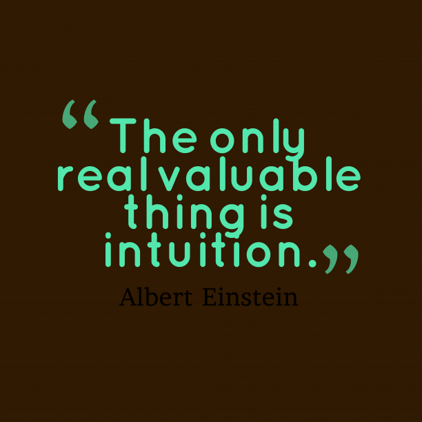 Albert Einstein 's quote about intuition. The only real valuable thing…