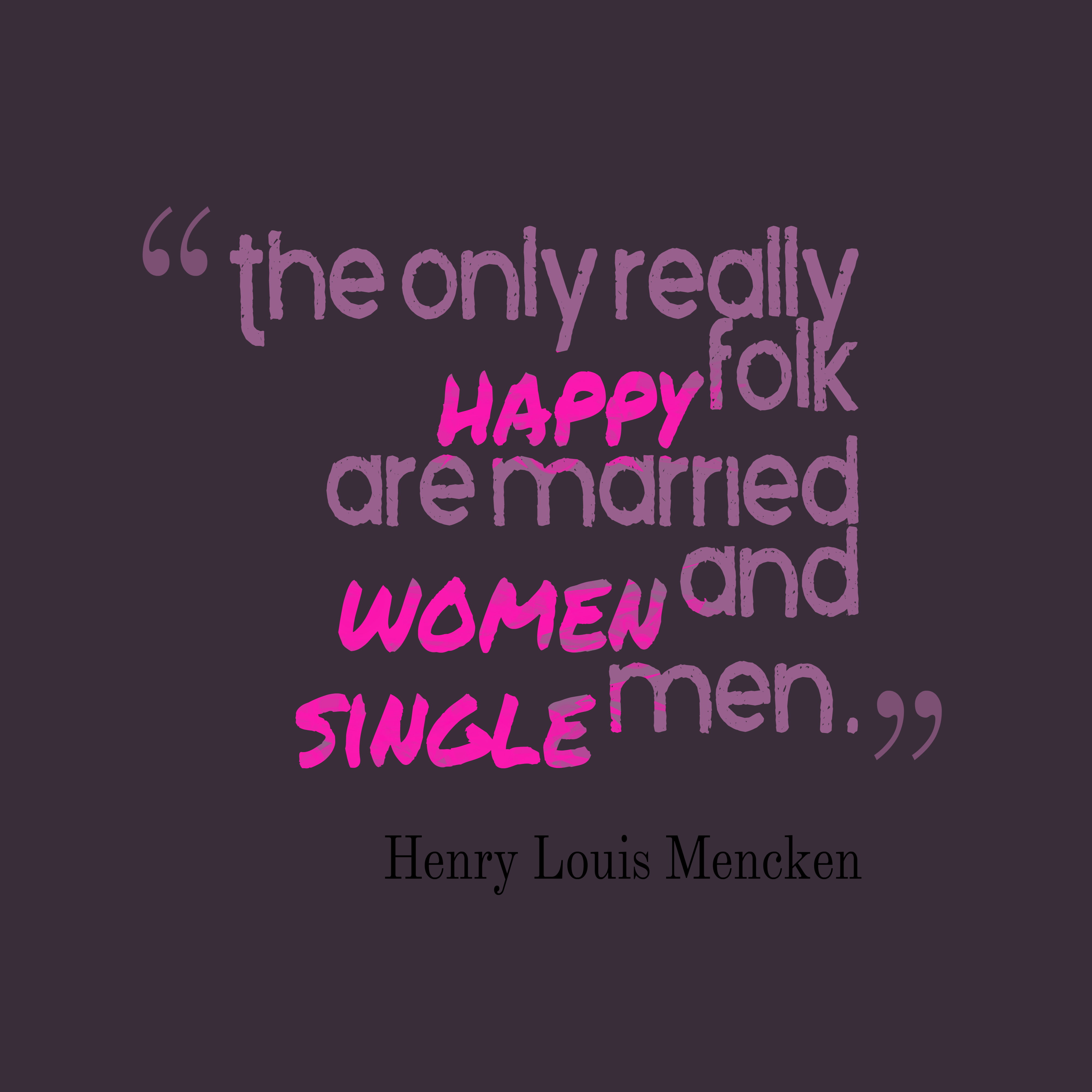 Quotes image of The only really happy folk are married women and single men.