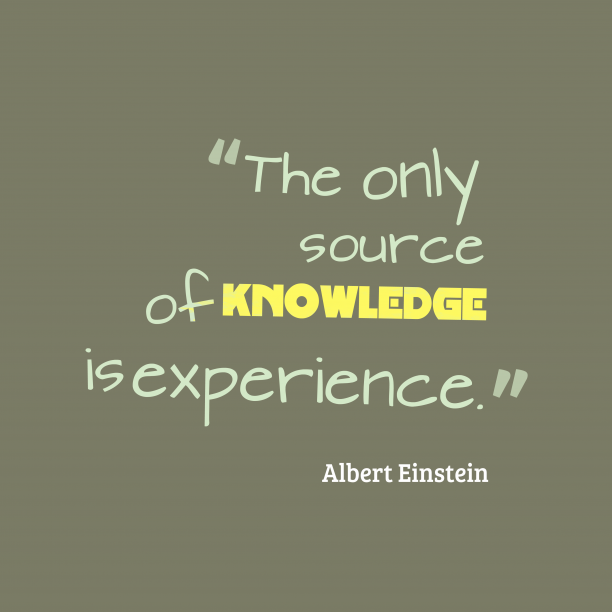 Albert Einstein 's quote about . The only source of knowledge…