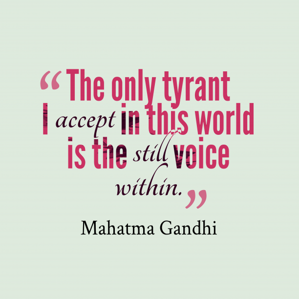 Mahatma Gandhi 's quote about tyrant. The only tyrant I accept…