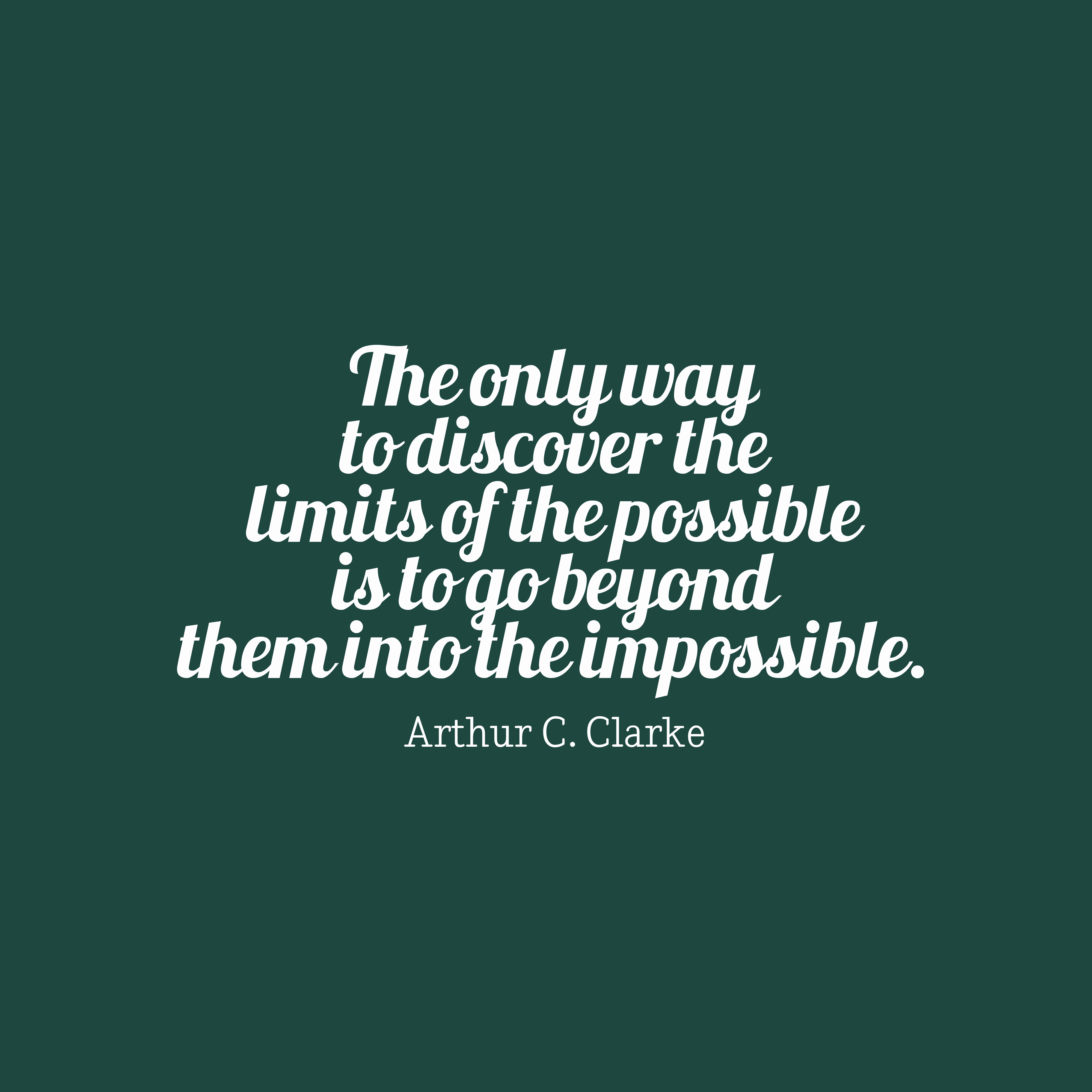 Quotes image of The only way to discover the limits of the possible is to go beyond them into the impossible.