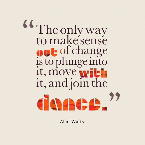 Alan Watts quote about change.