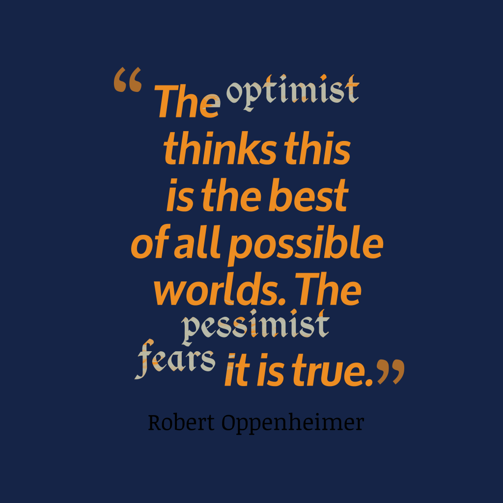 The optimist thinks