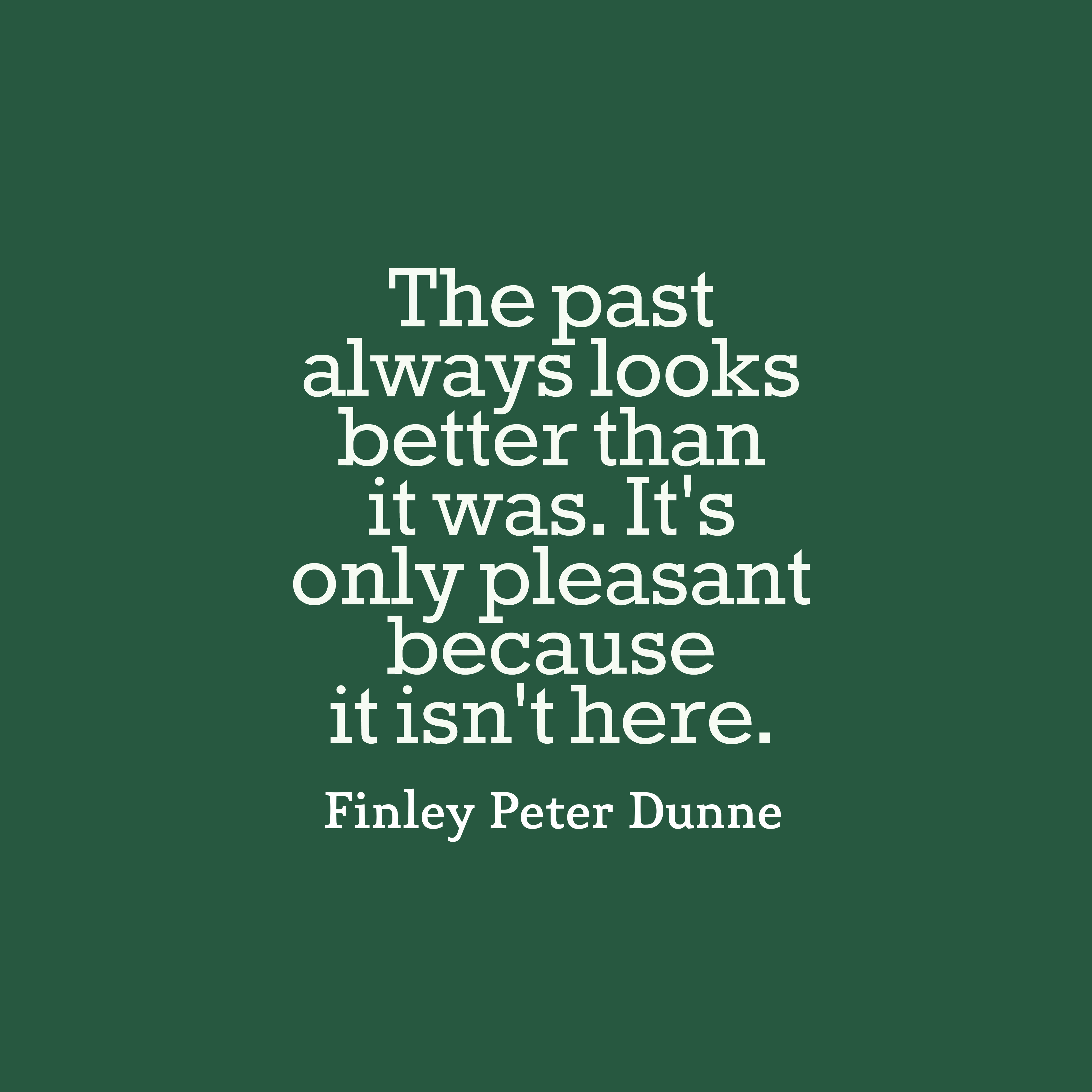 Quotes image of The past always looks better than it was. It's only pleasant because it isn't here.