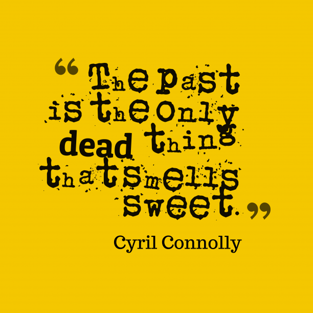 Cyril Connolly 's quote about past. The past is the only…