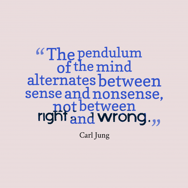 Carl Jung 's quote about mind. The pendulum of the mind…