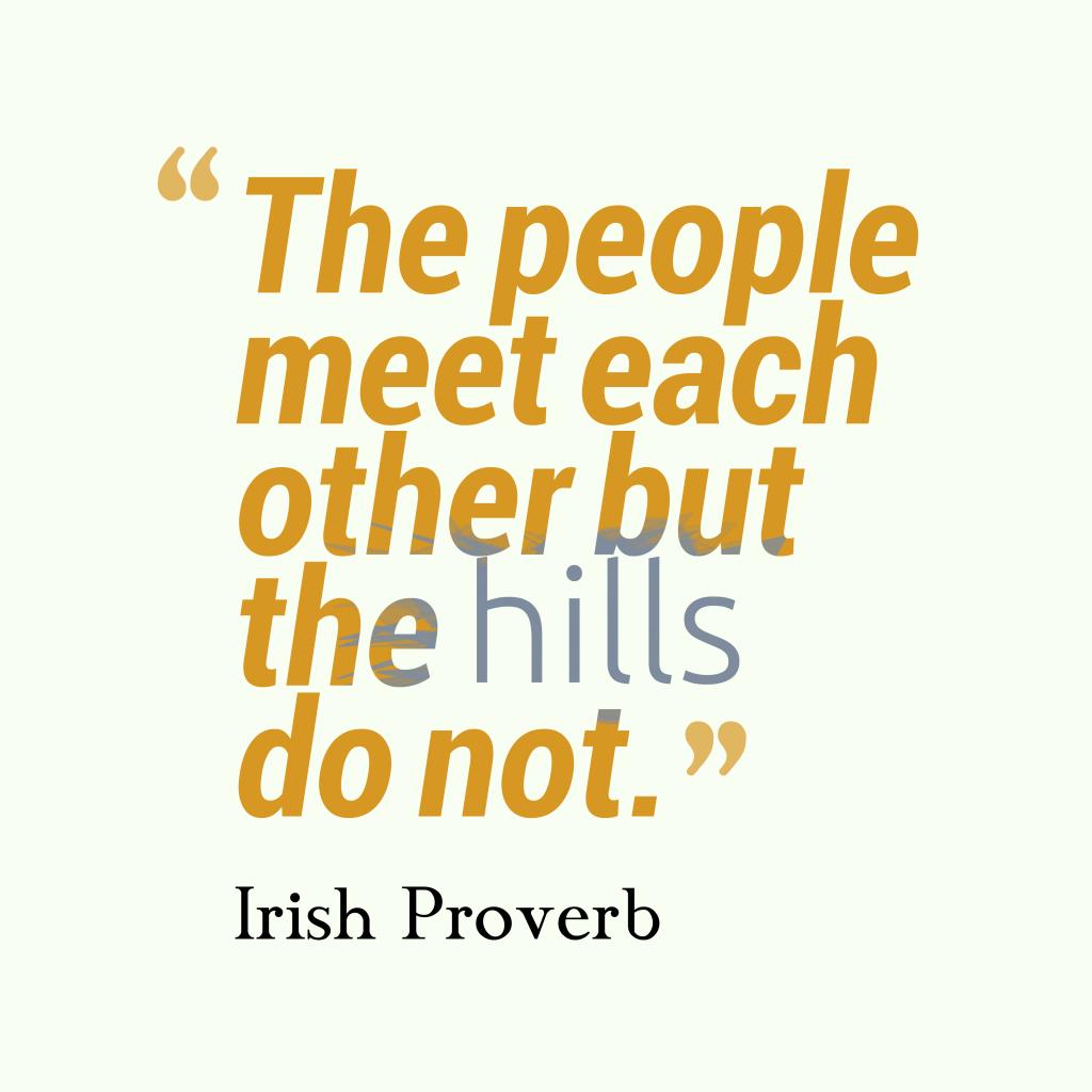 Irish proverb about chance.
