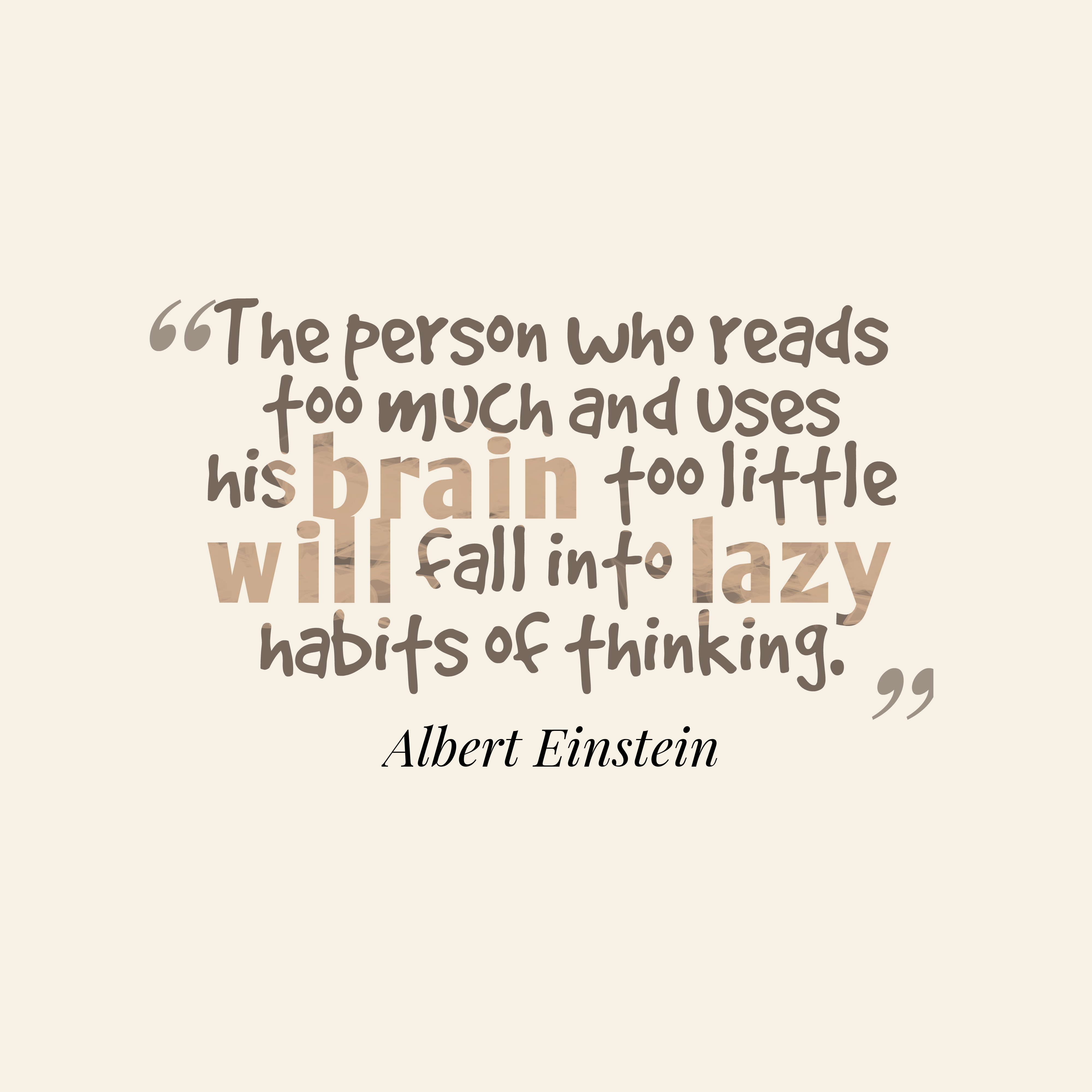 Quotes image of The person who reads too much and uses his brain too little will fall into lazy habits of thinking.