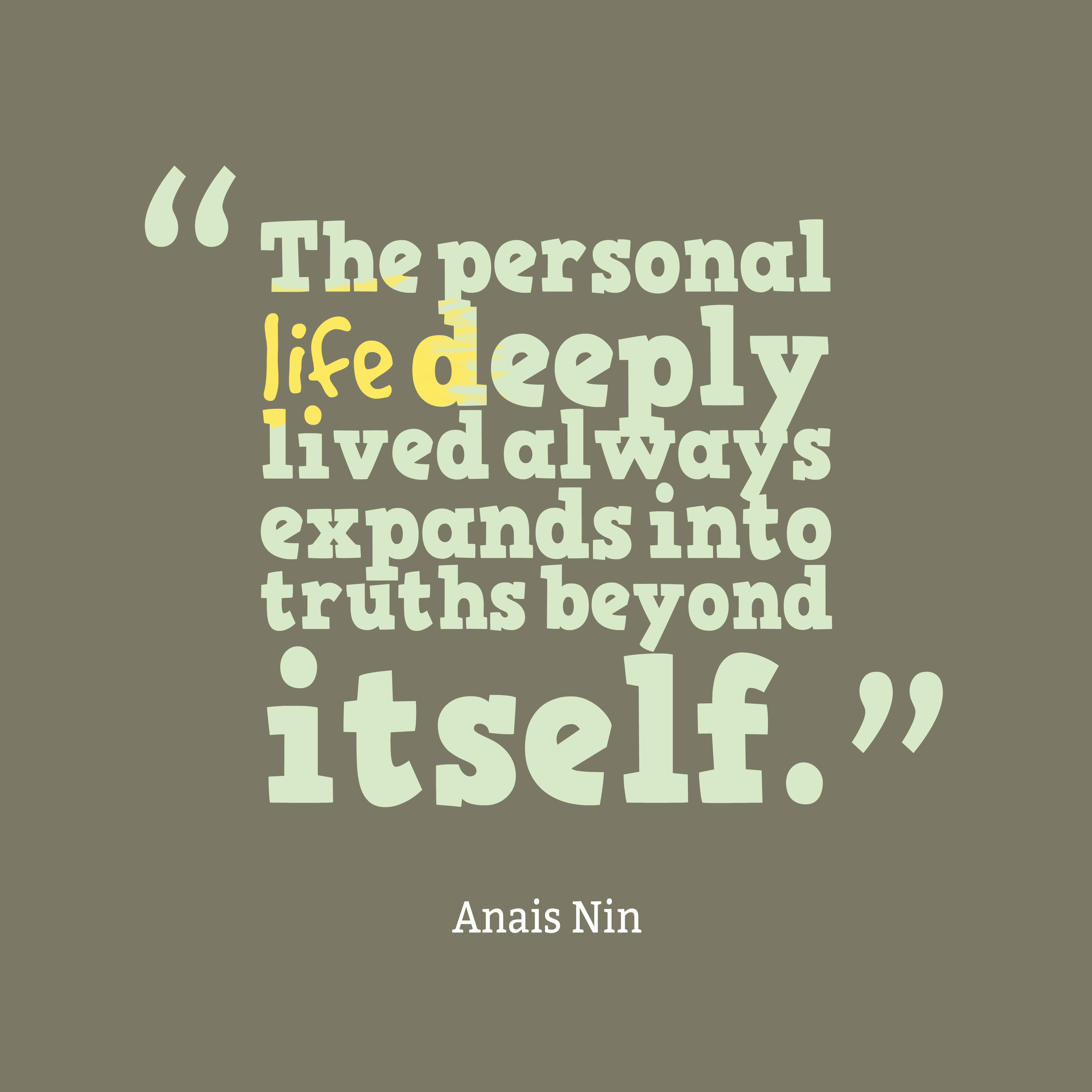 Quotes image of The personal life deeply lived always expands into truths beyond itself.