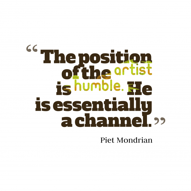 Piet Mondrian 's quote about artist. The position of the artist…