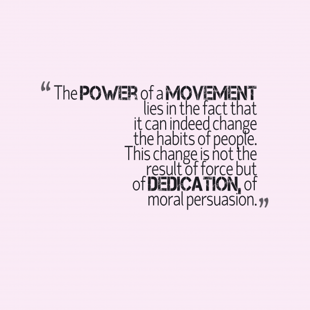 's quote about Movement. The power of a movement…
