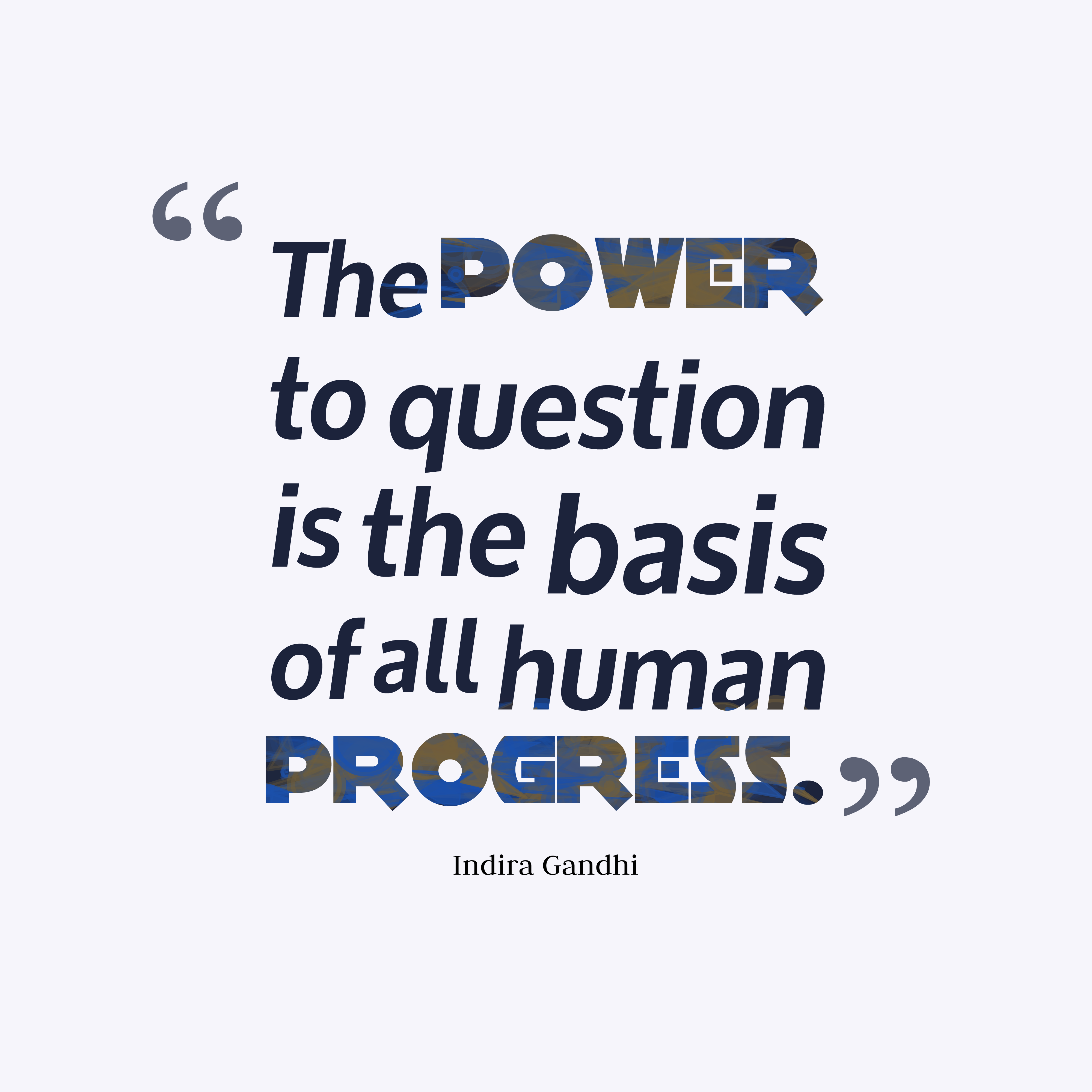 Quotes image of The power to question is the basis of all human progress.