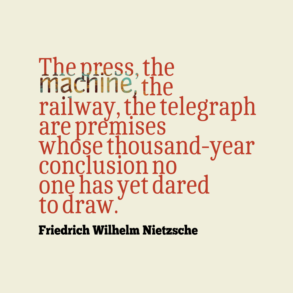 Friedrich Wilhelm Nietzsche quote about technology.