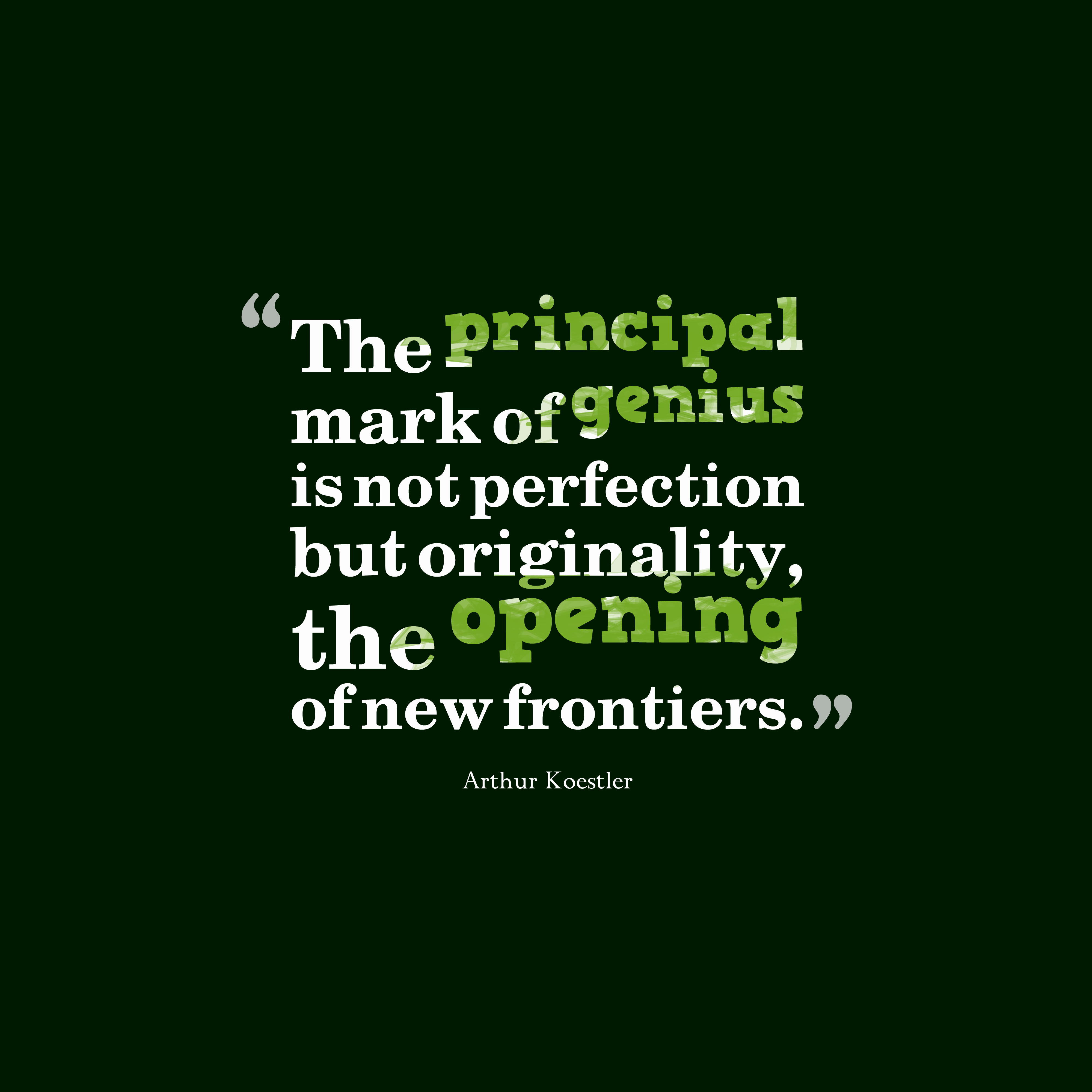 Quotes image of The principal mark of genius is not perfection but originality, the opening of new frontiers.