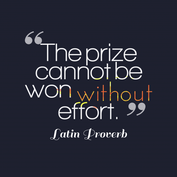 Latin Wisdom 's quote about . The prize cannot be won…