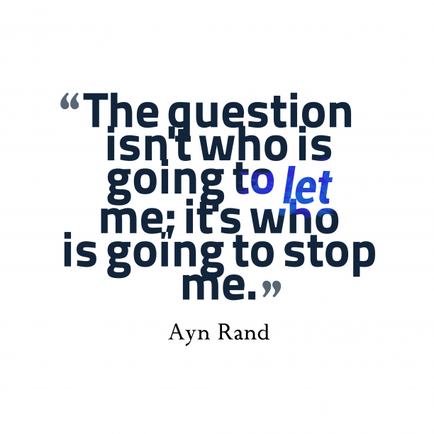 Ayn Rand 's quote about . The question isn't who is…