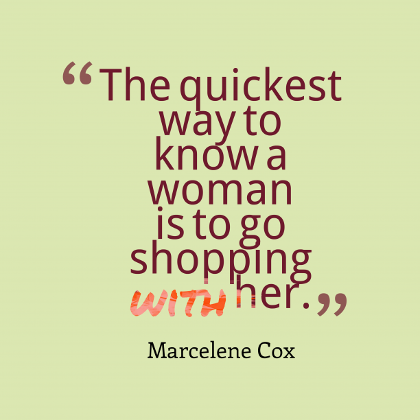 Marcelene Cox 's quote about Woman, shopping. The quickest way to know…
