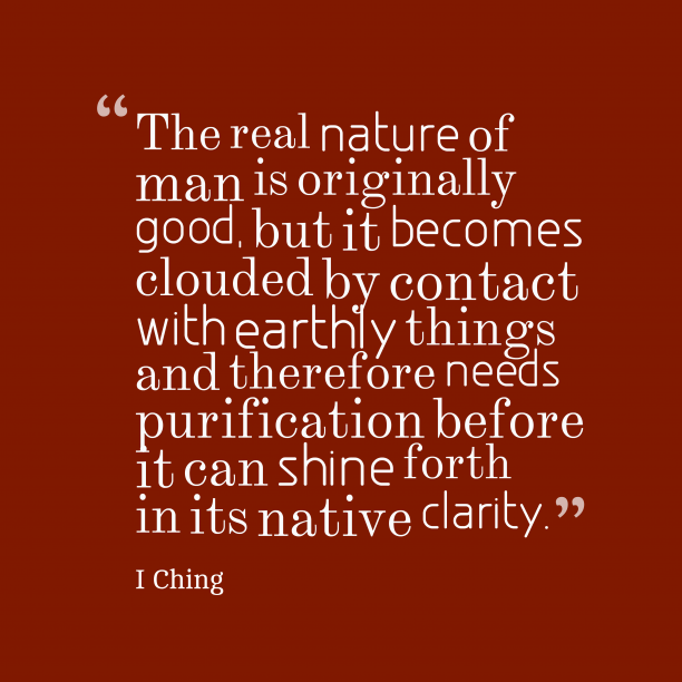 I Ching 's quote about . The real nature of man…