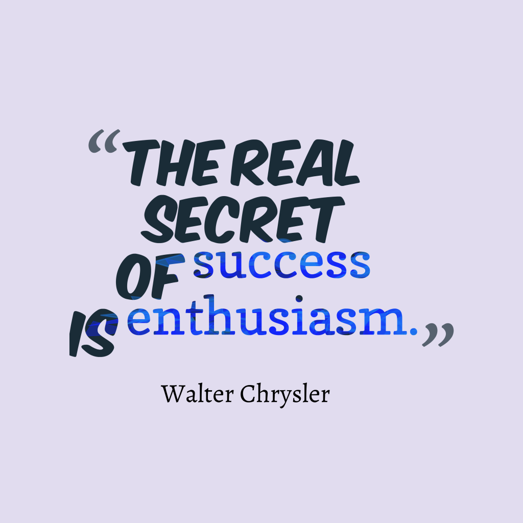 Quotes image of The real secret of success is enthusiasm.