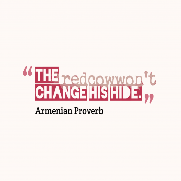 Armenian Wisdom 's quote about . The red cow won't change…