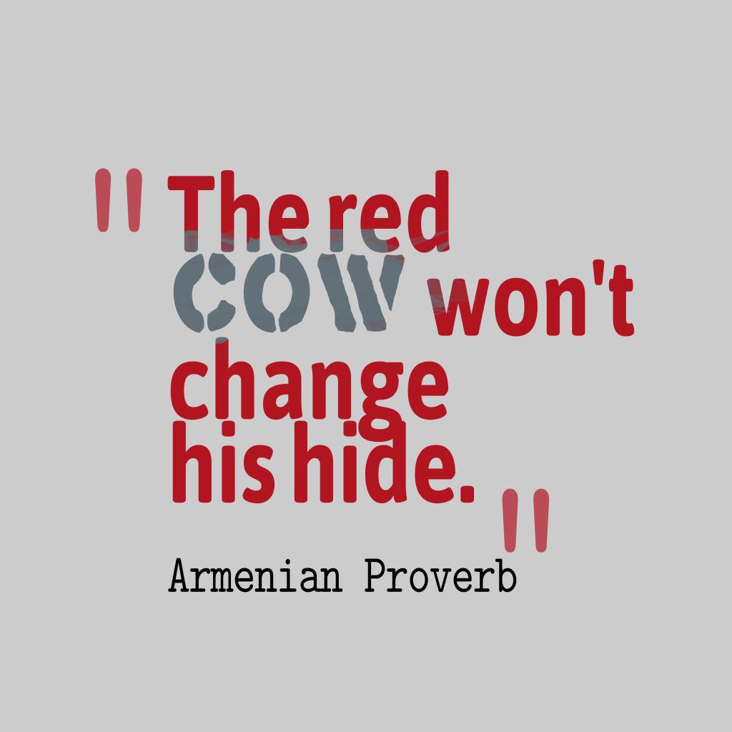Armenian proverb about change.