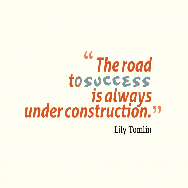 Lily Tomlin 's quote about success. The road to success is…