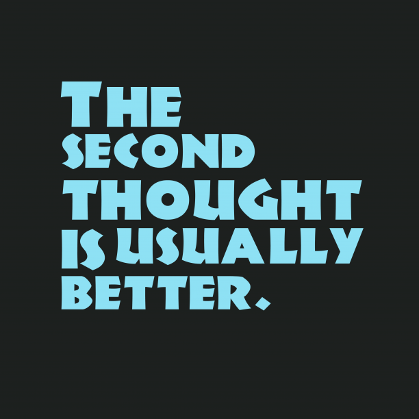 's quote about . The second thought is usually…