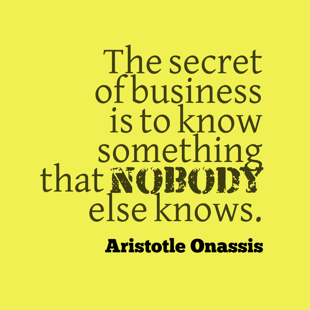 Aristotle Onassis quote about business.