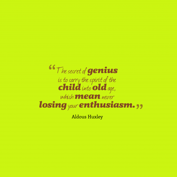 Aldous Huxley quote about enthusiasm.