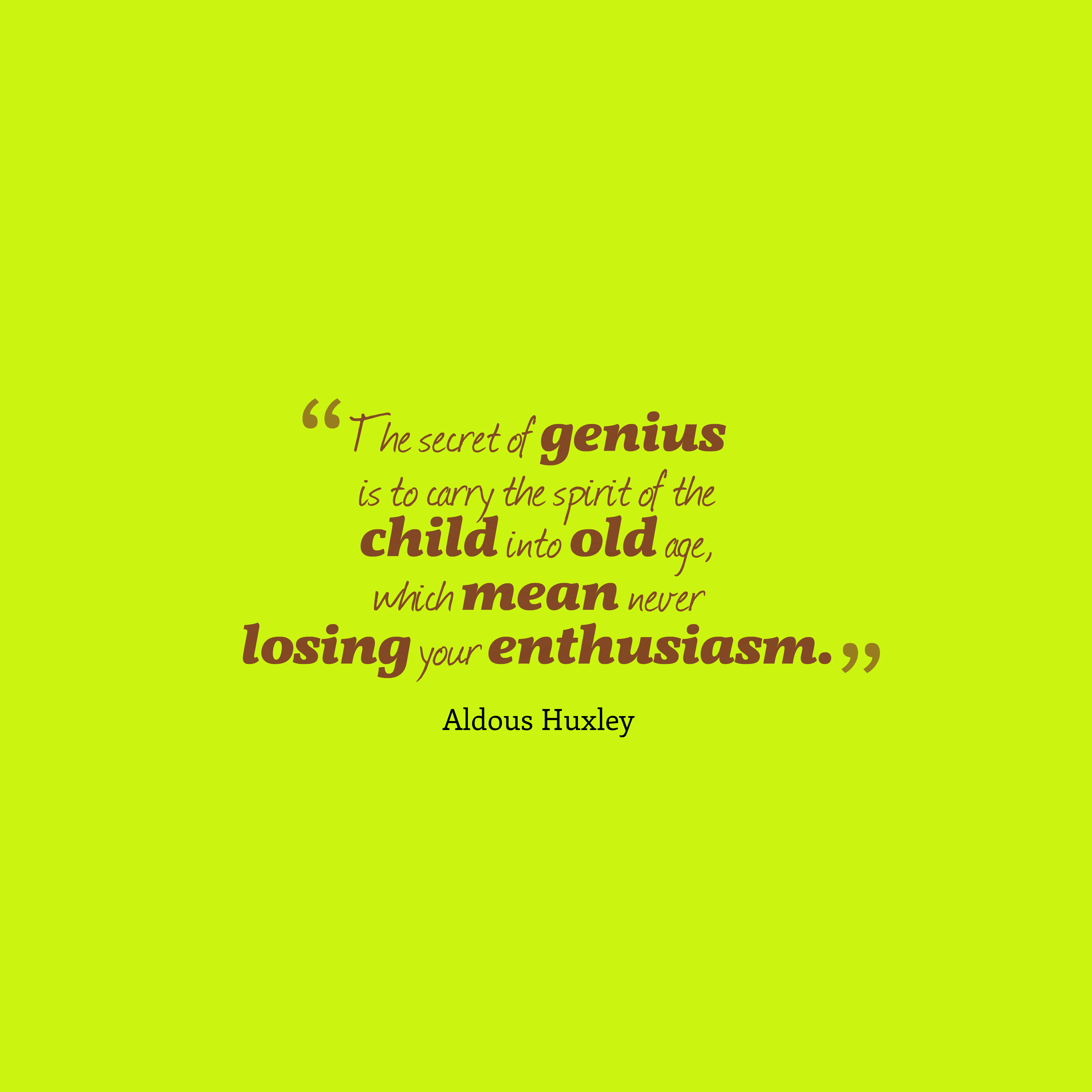 Quotes image of The secret of genius is to carry the spirit of the child into old age, which mean never losing your enthusiasm.