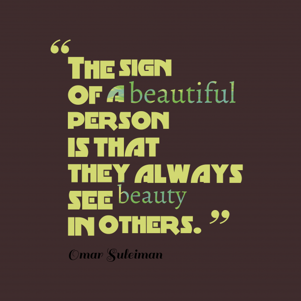 Omar Suleiman 's quote about Beauty. The sign of a beautiful…