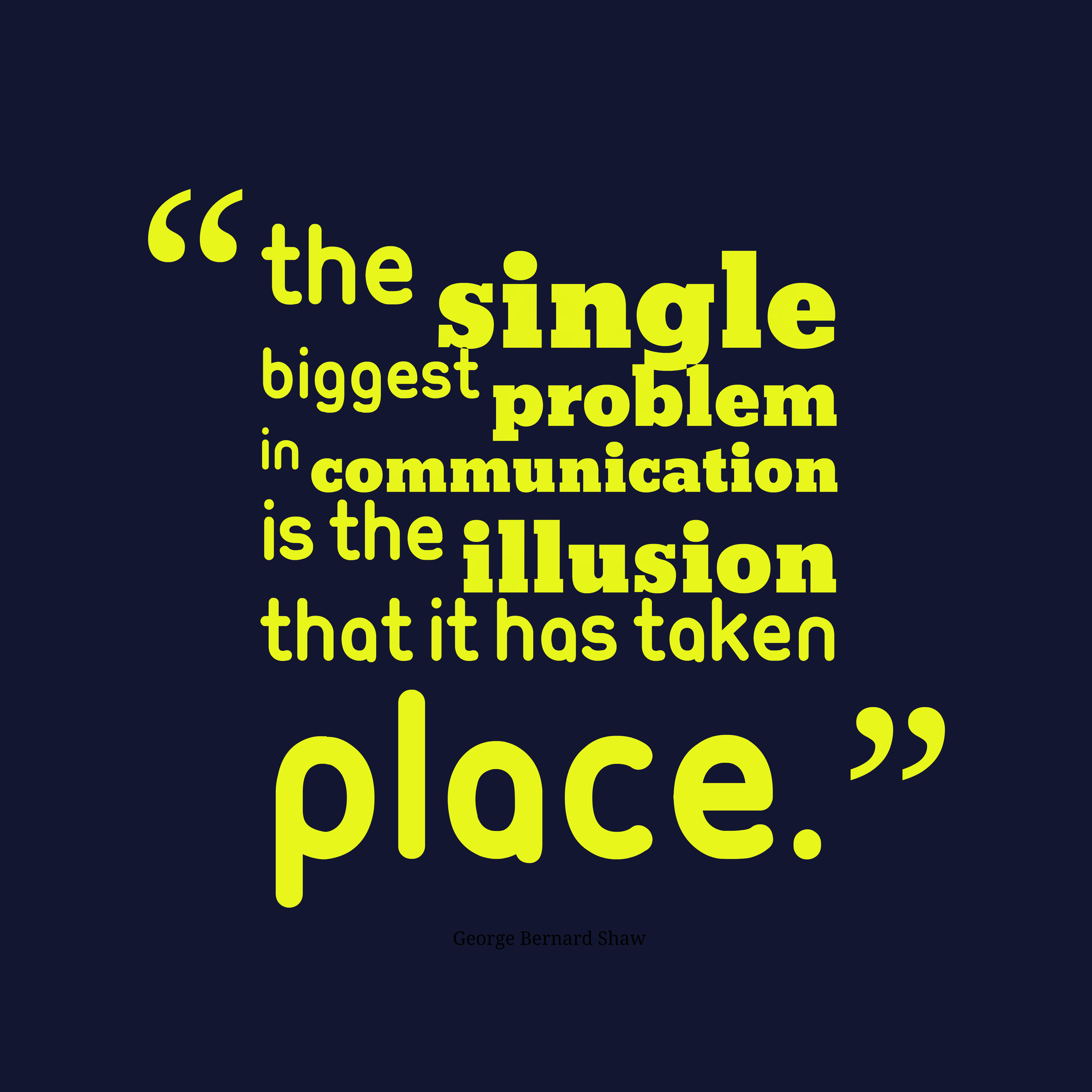 Quotes image of The single biggest problem in communication is the illusion that it has taken place.