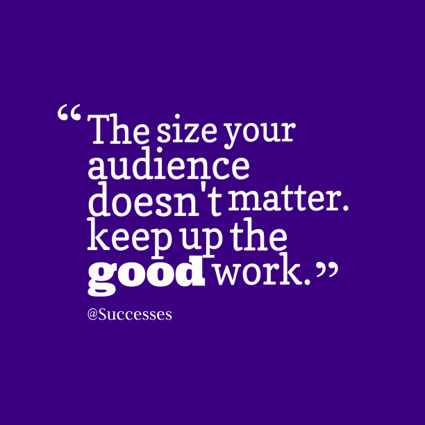 @Successes 's quote about work, success. The size your audience doesn't…