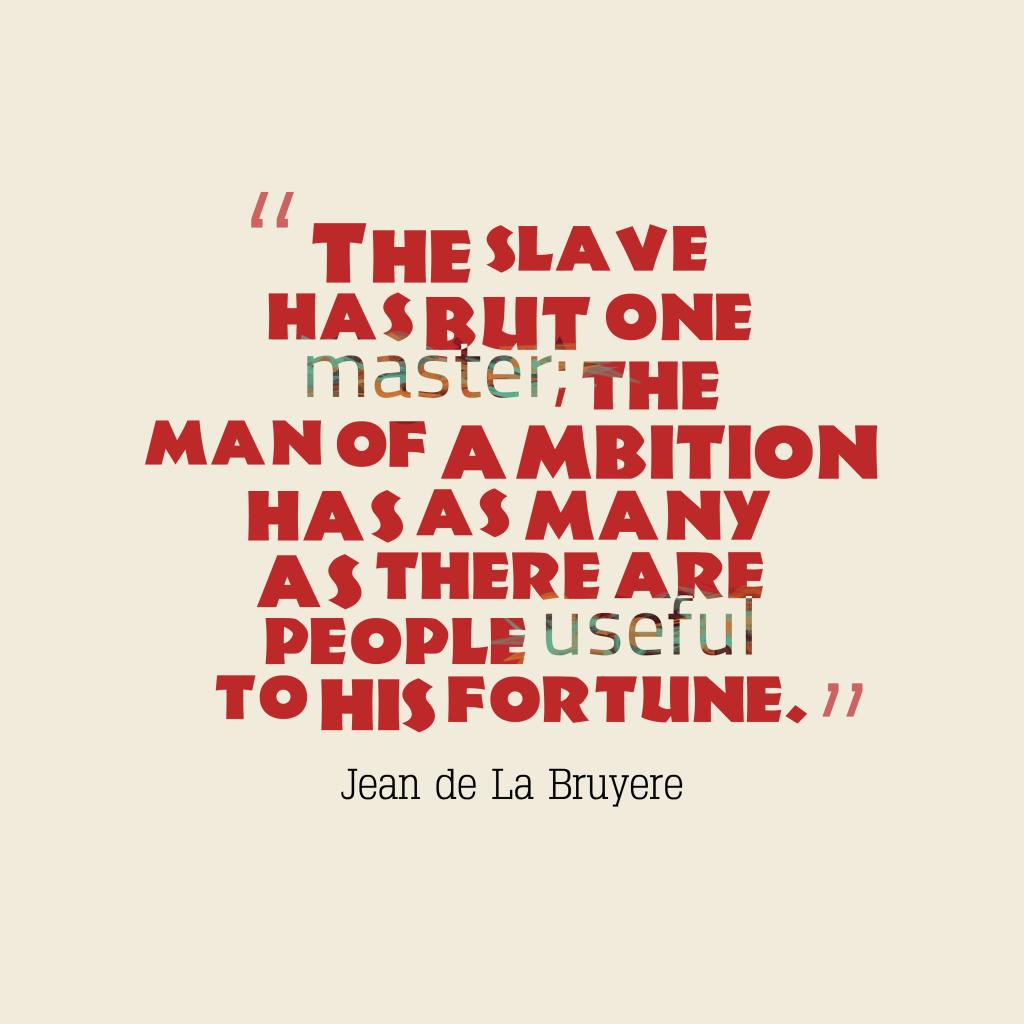 Jean de La Bruyère quote about ambition.