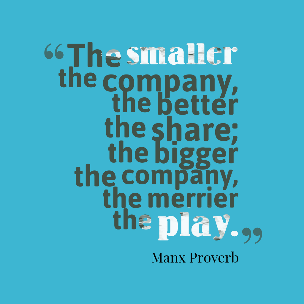Manx proverb about company.