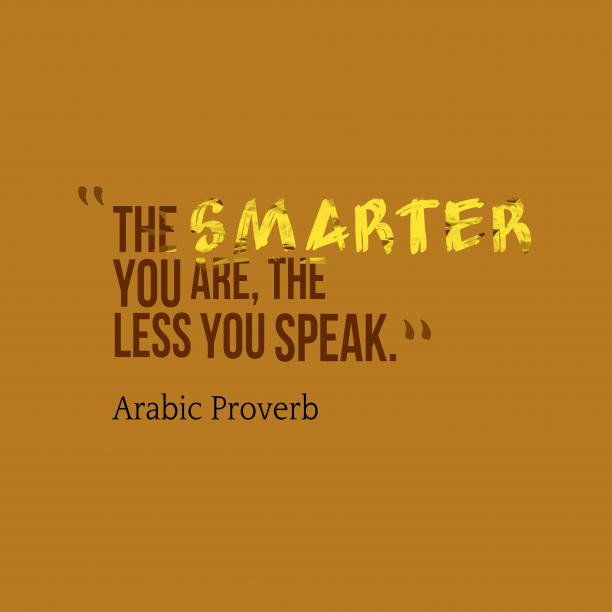 Arabic Wisdom 's quote about . The smarter you are, the…
