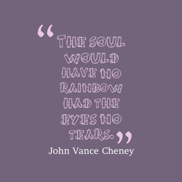 John Vance Cheney 's quote about soul. The soul would have no…