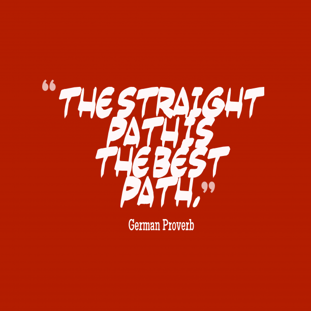 German Wisdom 's quote about life. The straight path is the…