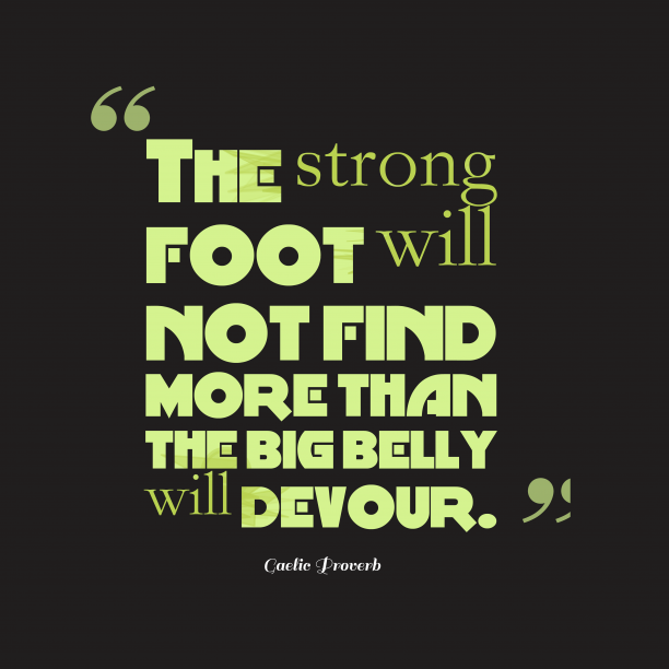 Gaelic Wisdom 's quote about . The strong foot will not…