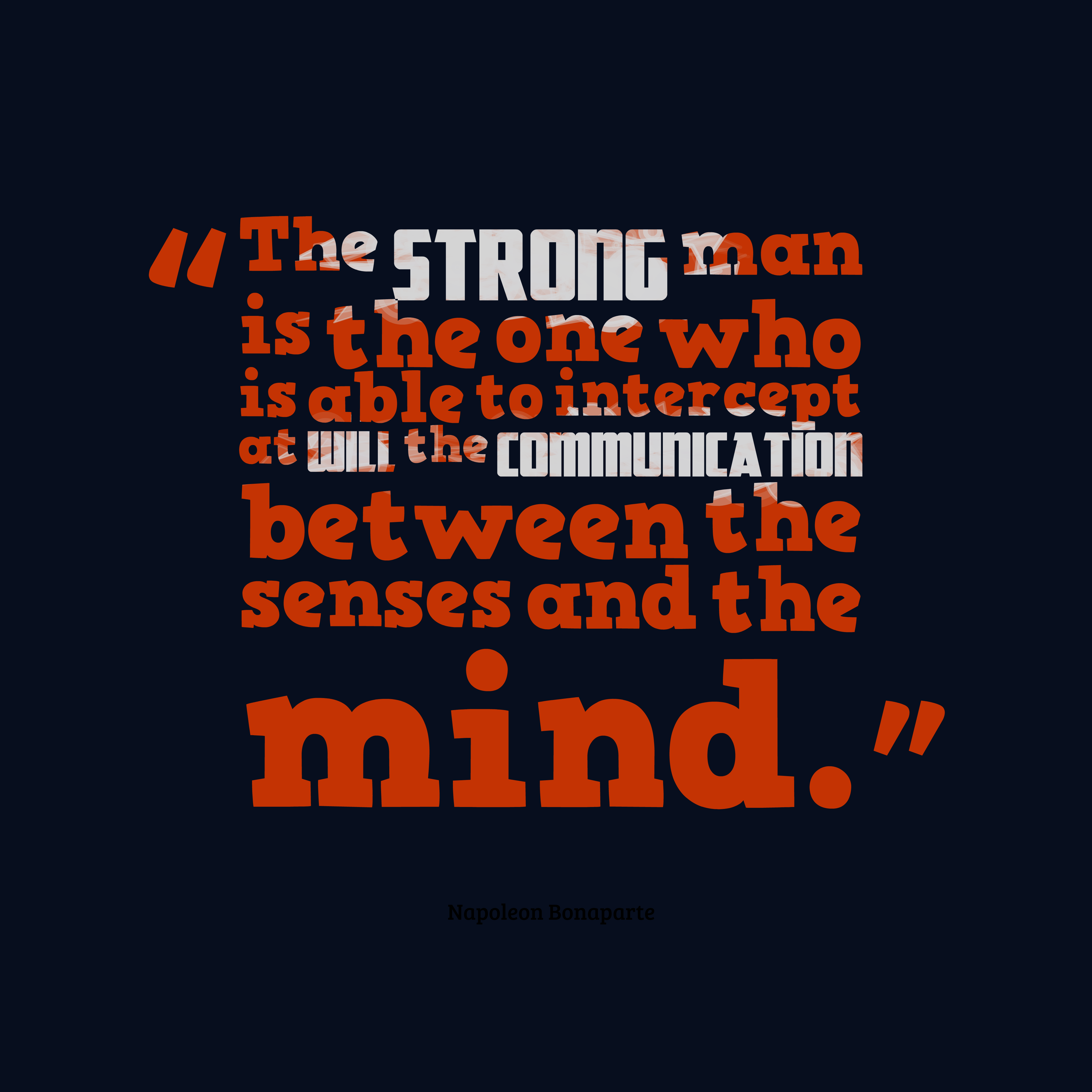 Quotes image of The strong man is the one who is able to intercept at will the communication between the senses and the mind.