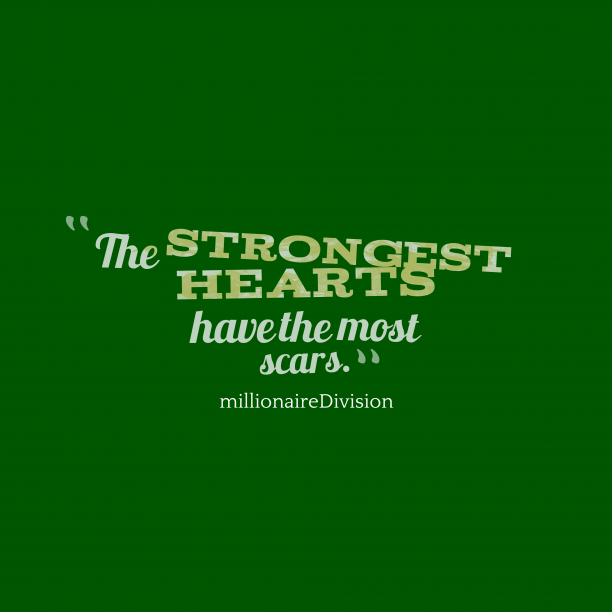 millionaireDivision 's quote about hearts. The strongest hearts have the…