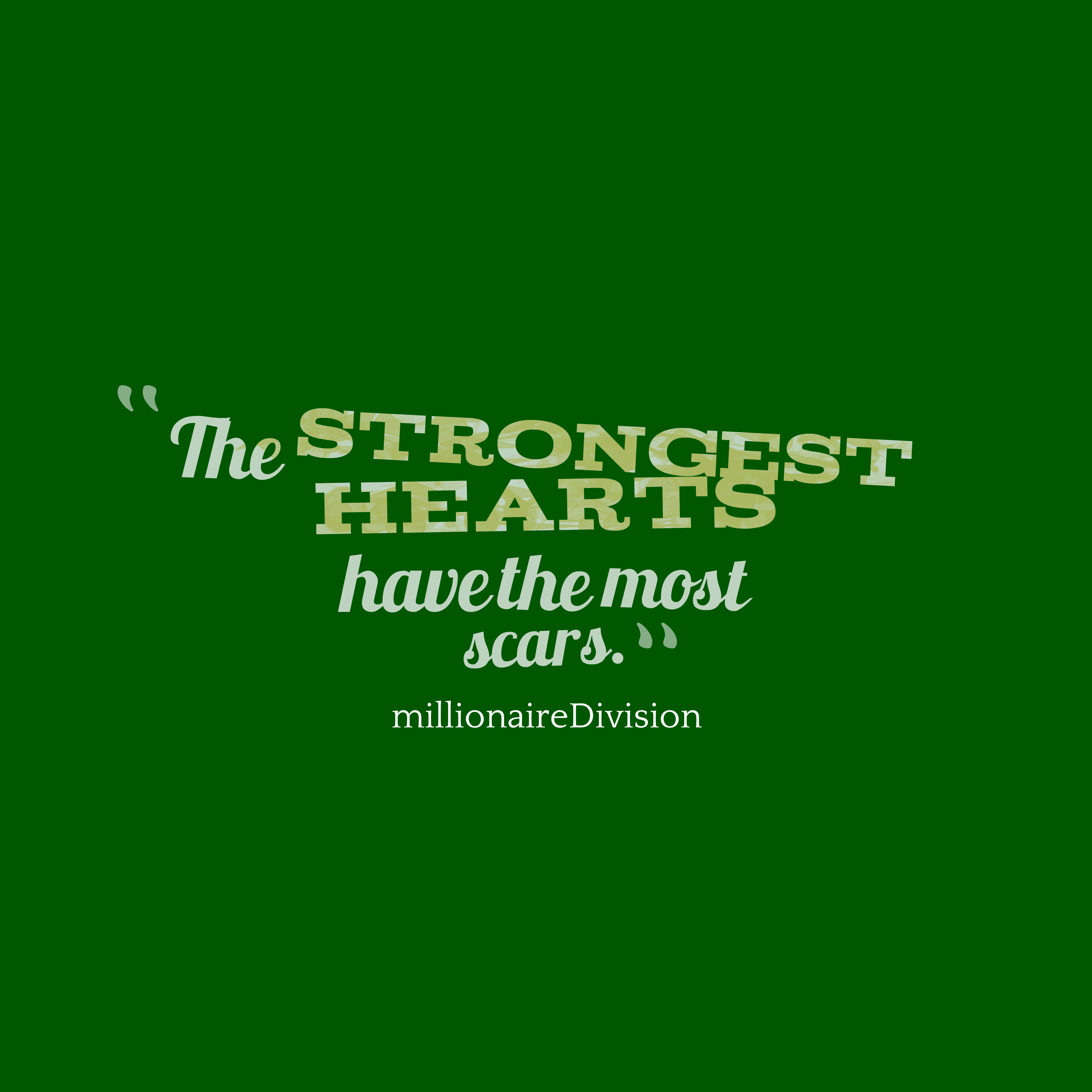 Quotes image of The strongest hearts have the most scars.