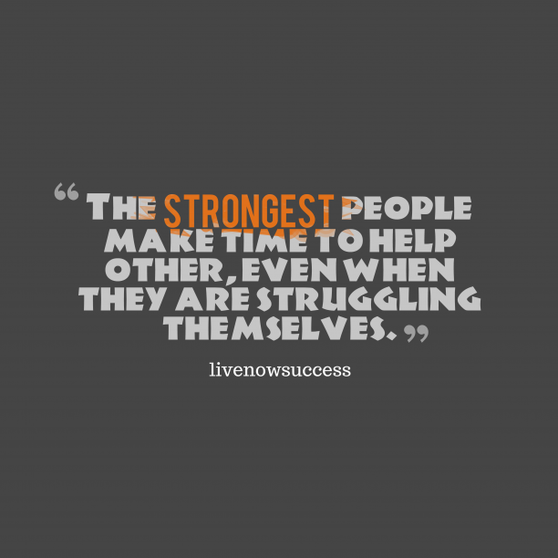 livenowsuccess 's quote about help,other. The strongest people make time…