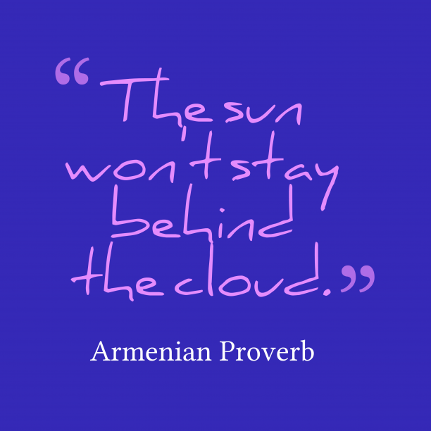 Armenian Wisdom 's quote about Sun, cloud. The sun won't stay behind…